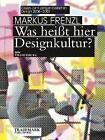 Was heißt hier Designkultur? Essays zum zeitgenössischen Design 2006–2009 von Markus Frenzl (2009, Gebundene Ausgabe)