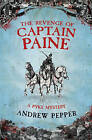 The Revenge of Captain Paine: A Pyke Mystery by Andrew Pepper (Hardback, 2007)