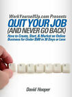 Quit Your Job (and Never Go Back) - How to Create, Start, & Market an Online Business for Under $500 in 30 Days or Less (WorkYourselfUp.Com Presents) by David Hooper, David R Hooper (Paperback, 2007)