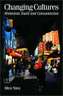 Changing Cultures: Feminism, Youth and Consumerism by Mica Nava (Paperback, 1992)