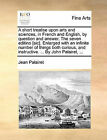 A Short Treatise Upon Arts and Sciences, in French and English, by Question and Answer. the Seven Editino [Sic]. Enlarged with an Infinite Number of Things Both Curious, and Instructive. ... by John Palairet, ... by Jean Palairet (Paperback / softback, 2010)