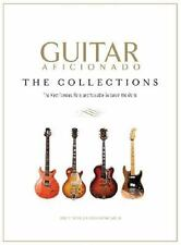 Guitar Aficionado : The Collections - The Most Famous, Rare, and Valuable Guitars in the World by Guitar World Staff and Guitar Aficionado (2013, Hardcover)