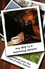 My Dog Is a Morning Person by Kelly Ballard (Paperback / softback, 2010)
