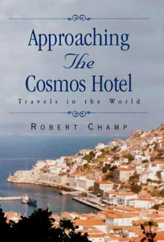 Approaching the Cosmos Hotel : Travels in the World by Robert Champ