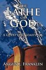 The Lathe of God a Quest for Noah's Ark by Angus L Franklin 9780595502837