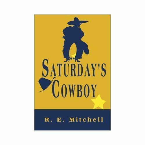 Saturday's Cowboy by R. E. Mitchell (2000, Paperback)