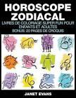 Horoscope Zodiacal: Livres de Coloriage Super Fun Pour Enfants Et Adultes (Bonus: 20 Pages de Croquis) by Janet Evans (Paperback / softback, 2014)
