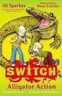 S.W.I.T.C.H 12: Alligator Action by Ali Sparkes (Paperback, 2012)