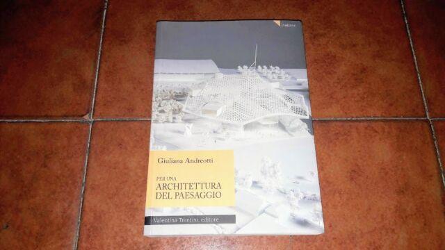 GIULIANA ANDREOTTI PER UNA ARCHITETTURA DEL PAESAGGIO II ED. TRENTINI 2008