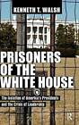 Prisoners of the White House: The Isolation of America's Presidents and the Crisis of Leadership by Kenneth T. Walsh (Hardback, 2013)