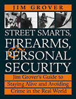 Jim Grover's Guide to Staying Alive and Avoiding Crime in the Real World: Street Smarts, Firearms and Personal Security by Jim Grover (Paperback, 2000)