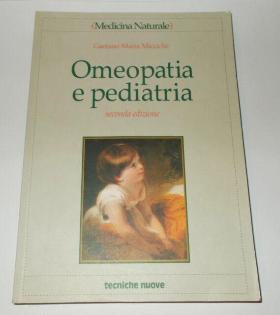 OMEOPATIA E PEDIATRIA GAETANO MARIA MICCICHE' 2005 TECNICHE NUOVE