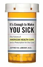 It's Enough to Make You Sick: The Failure of American Health Care and -ExLibrary
