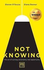 Not Knowing: The Art of Turning Uncertainty into Opportunity into Possibility, D