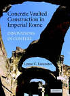Concrete Vaulted Construction in Imperial Rome: Innovations in Context by Lynne C. Lancaster (Hardback, 2005)