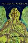Restoring Sacred Art by Joseph Bathanti (Hardback, 2010)