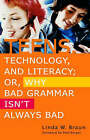 Teens, Technology and Literacy: Or, Why Bad Grammar Isn't Always Bad by Linda W. Braun (Paperback, 2006)