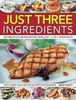 Just 3 Ingredients: 200 Fabulous Fuss-free Recipes Using Just 1, 2 or 3 Ingredients by Jenny White (Paperback, 2009)
