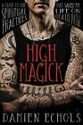 High Magick: A Guide to the Spiritual Practices That Saved My Life on Death Row by Damien Echols (Hardcover, 2018)