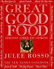 Great Good Food : Luscious Lower-Fat Cooking by Julee Rosso (1993, Paperback)