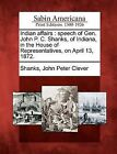 Indian Affairs: Speech of Gen. John P. C. Shanks, of Indiana, in the House of Representatives, on April 13, 1872. by Gale, Sabin Americana (Paperback / softback, 2012)