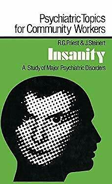 Insanity : A Study of Major Psychiatric Disorders by Priest, Robert G.-ExLibrary