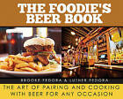The Foodie?s Beer Book: The Art of Pairing and Cooking with Beer for Any Occasion by Brooke Fedora, Luther Fedora (Hardback, 2014)