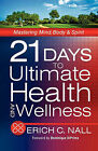 21 Days to Ultimate Health and Wellness by Erich C Nall (Paperback / softback, 2011)