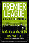 Premier League: A History in 10 Matches by Jim White (Hardback, 2013)