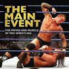 The Main Event: The Moves and Muscle of Pro Wrestling by Patrick Jones (Hardback, 2012)