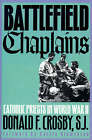 Battlefield Chaplains: Catholic Priests in World War II by Donald F. Crosby (Paperback, 1994)