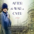 After the War Is Over by Jennifer Robson (CD-Audio, 2015)