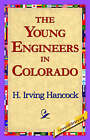 The Young Engineers in Colorado by H Irving Hancock (Paperback / softback, 2006)