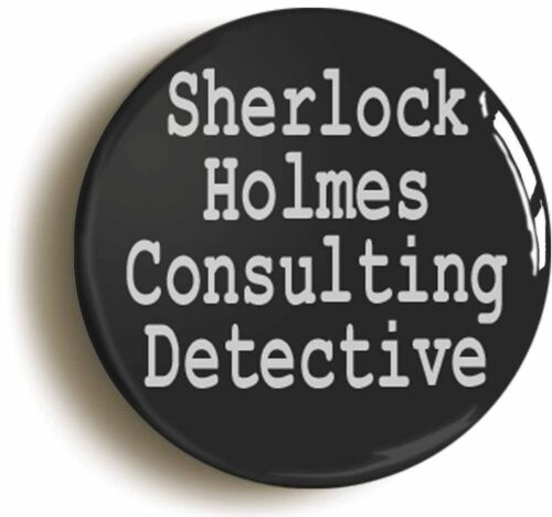 SHERLOCK HOLMES CONSULTING DETECTIVE BADGE BUTTON PIN Size 1inch//25mm diameter