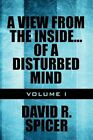 View From The Inside...of a Disturbed Mind Volume I 9781448982684 Spicer