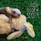A Little Book of Sloth by Lucy Cooke (Hardback, 2013)