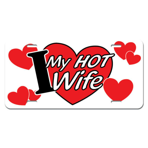 I Heart Love My Hot Wife Cute Novelty Metal Vanity License Tag Plate