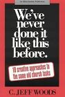 We've Never Done it Like This Before: 10 Creative Approaches to the Same Old Church Tasks by C. Jeff Woods (Paperback, 1994)