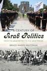 A Century of Arab Politics: From the Arab Revolt to the Arab Spring von Bruce Maddy-Weitzman (2015, Taschenbuch)