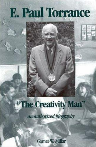 E. Paul Torrance: The Creativity Man an authorized biography (Creativity Researc