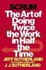 Scrum: The Art of Doing Twice the Work in Half the Time by Jj Sutherland, Jeff Sutherland (Hardback, 2014)