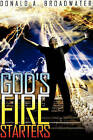 God's Fire Starters by Donald A Broadwater (Hardback, 2008)