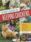 A Kid's Guide to Keeping Chickens: Best Breeds, Creating a Home, Care and Handling, Outdoor Fun, Crafts and Treats by Melissa Caughey (Hardback, 2015)