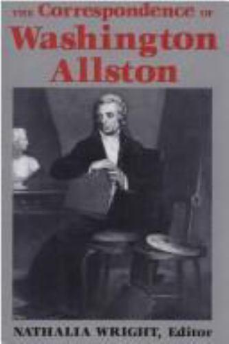 The Correspondence of Washington Allston, , Allston, Washington, Good, 1992-12-0