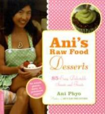 Ani's Raw Food Desserts : 85 Easy, Delectable Sweets and Treats by Ani Phyo...