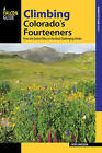 Climbing Colorado's Fourteeners: From the Easiest Hikes to the Most Challenging Climbs by Chris Meehan (Paperback, 2016)