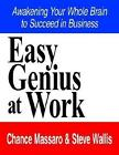 Easy Genius at Work Awakening Your Whole Brain to Succeed in Business by CH