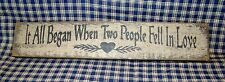 "Primitive Sign ""IT ALL BEGAN WHEN TWO PEOPLE FELL IN LOVE"" Country Home Decor wh"