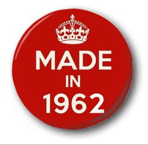 MADE IN 1962-1 inch 25mm Button Badge Novelty Cute 57th Birthday