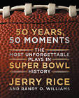 50 Years, 50 Moments: The Most Unforgettable Plays in Super Bowl History by Randy O. Williams, Jerry Rice (Hardback, 2015)